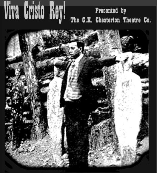 GK Chesterton Theatre Company presents Viva Cristo Rey